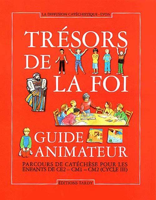 GUIDE ANIMATEUR TRESORS DE LA FOI + CDROM /CE2-CM1-CM2