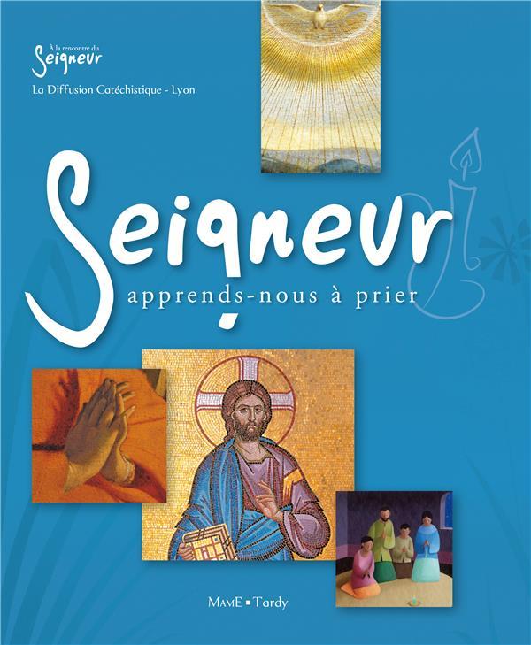 SEIGNEUR, APPRENDS-NOUS A PRIER