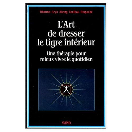 L'ART DE DRESSER LE TIGRE INTERIEUR - UNE THERAPIE POUR MIEUX VIVRE LE QUOTIDIEN