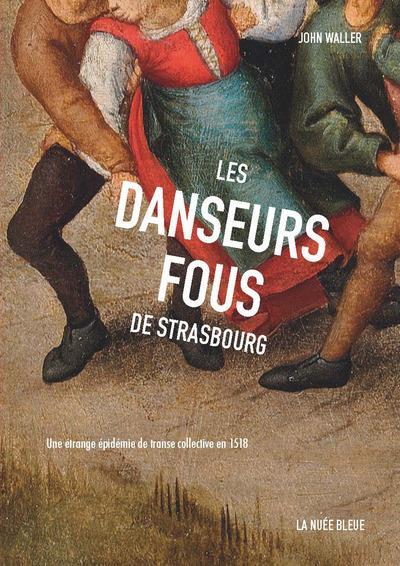 LES DANSEURS FOUS DE STRASBOURG - UNE EPIDEMIE DE TRANSE COLLECTIVE EN 1518