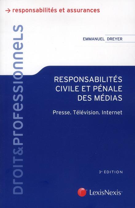 RESPONSABILITES CIVILE ET PENALE DES MEDIAS - PRESSE. TELEVISION. INTERNET.