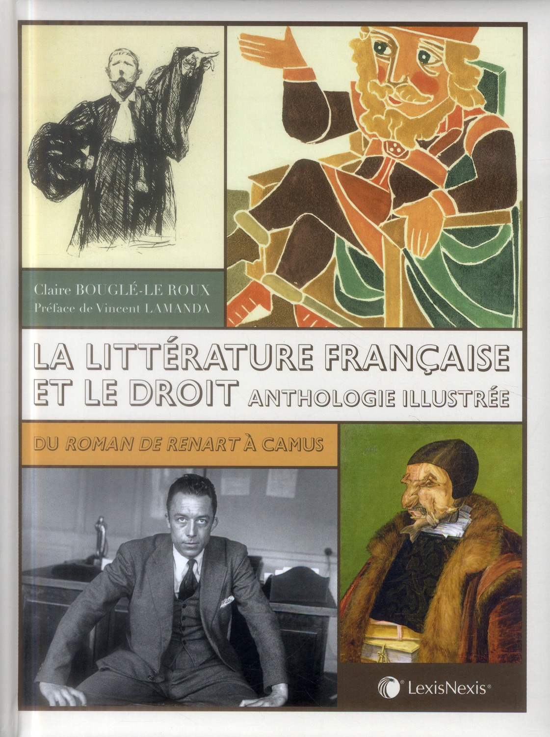 LA LITTERATURE FRANCAISE ET LE DROIT : ANTHOLOGIE ILLUSTREE - DU ROMAN DE RENART A CAMUS.
