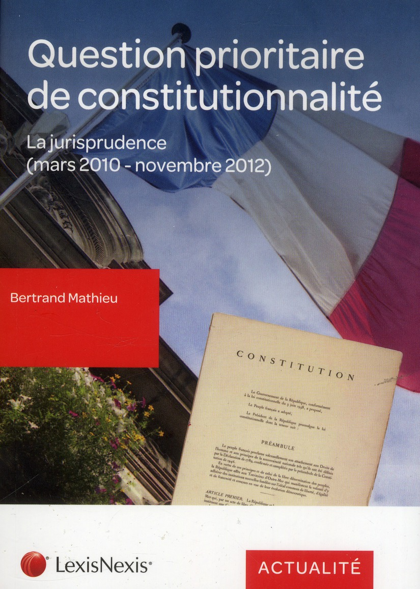 QUESTION PRIORITAIRE DE CONSTITUTIONNALITE - LA JURISPRUDENCE (MARS 2010 - NOVEMBRE 2012).