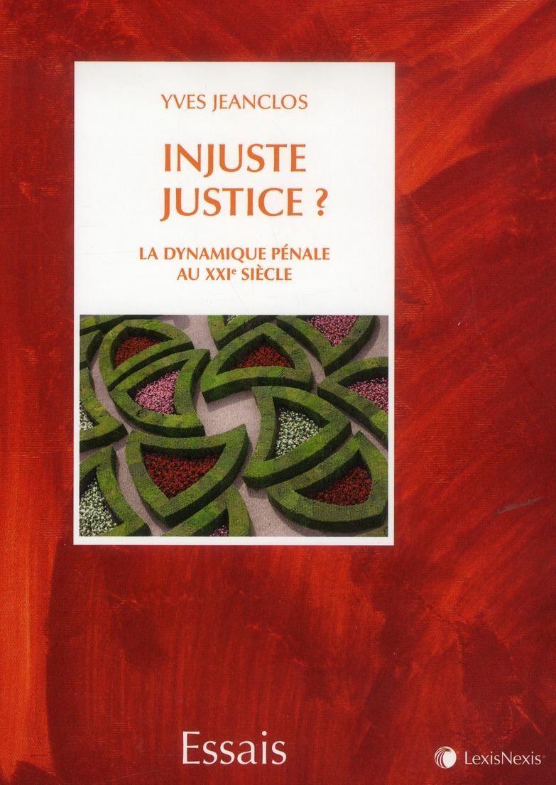 INJUSTE JUSTICE ? - LA DYNAMIQUE PENALE AU XXE SIECLE.