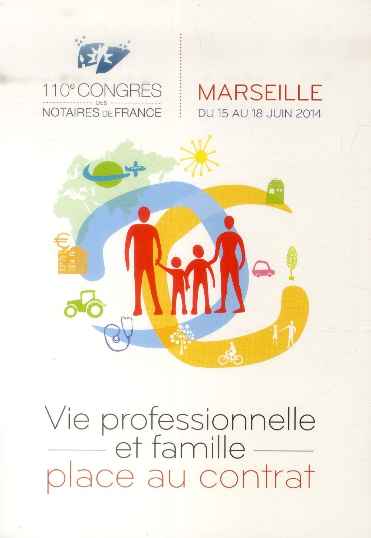 VIE PROFESSIONNELLE ET FAMILLE, PLACE AU CONTRAT - 110E CONGRES DES NOTAIRES DE FRANCE. MARSEILLE DU