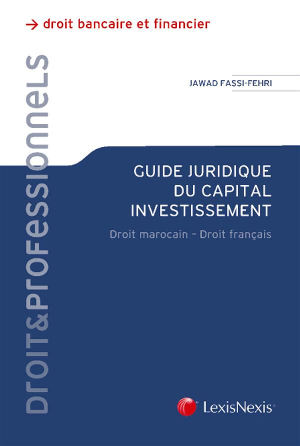 GUIDE JURIDIQUE DU CAPITAL INVESTISSEMENT - DROIT MAROCAIN - DROIT FRANCAIS.