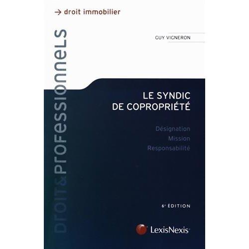 LE SYNDIC DE COPROPRIETE - DESIGNATION - MISSION - RESPONSABILITE.