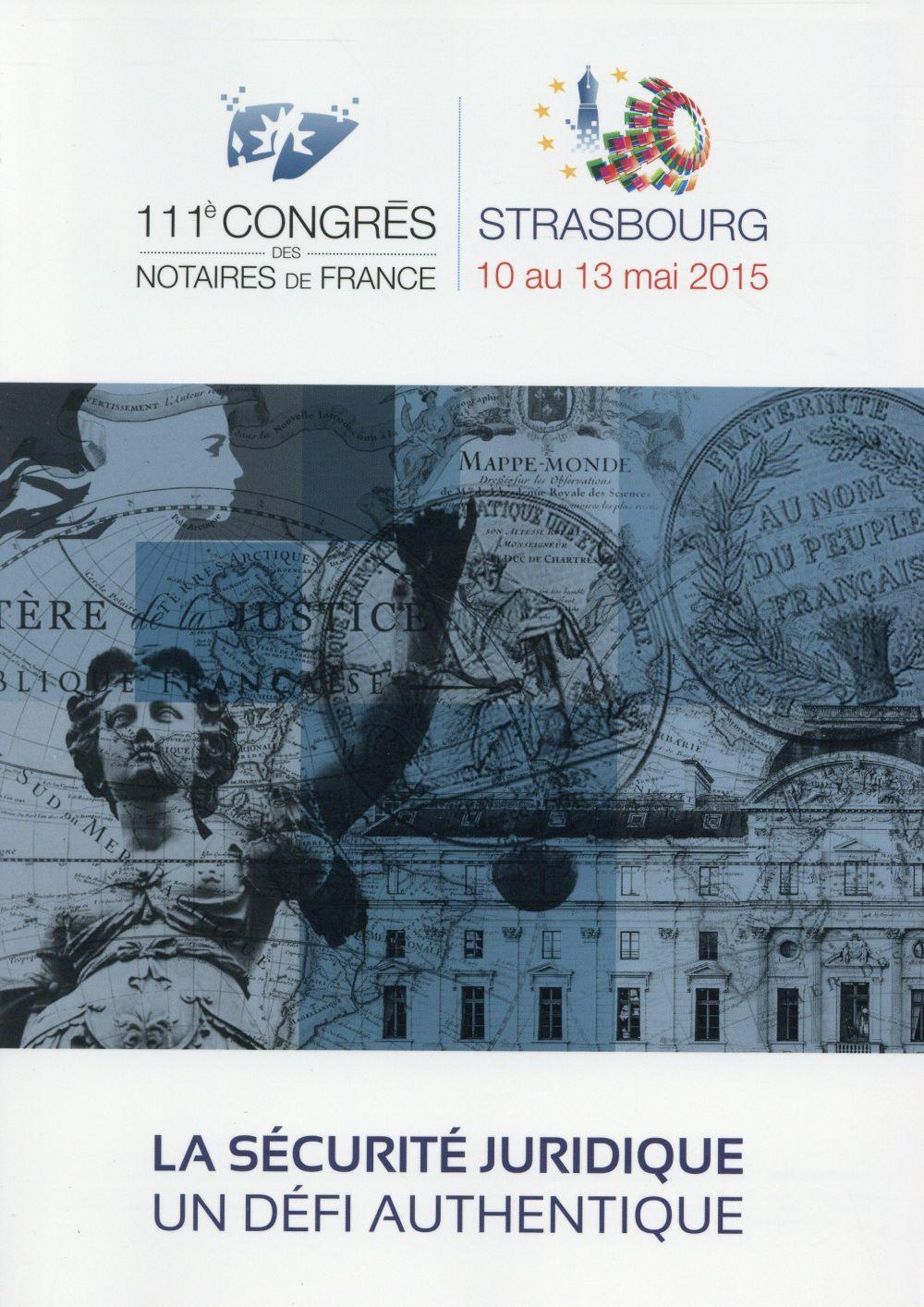 LA SECURITE JURIDIQUE, UN DEFI AUTHENTIQUE - 111E CONGRES DES NOTAIRES DE FRANCE - STRASBOURG 10 AU