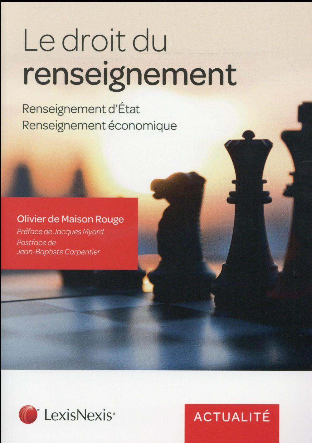 LE DROIT DU RENSEIGNEMENT - RENSEIGNEMENT D'ETAT - RENSEIGNEMENT ECONOMIQUE.