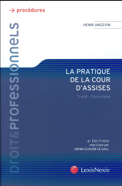 LA PRATIQUE DE LA COUR D'ASSISES - TRAITE - FORMULAIRE.