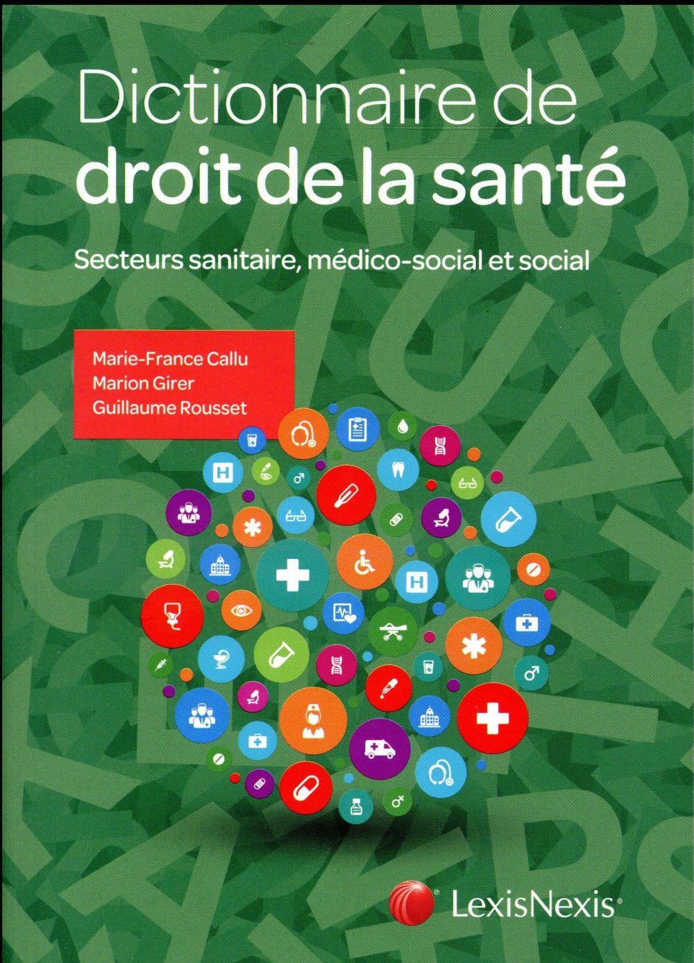 DICTIONNAIRE DE DROIT DE LA SANTE - SECTEURS SANITAIRE, MEDICO-SOCIAL ET SOCIAL