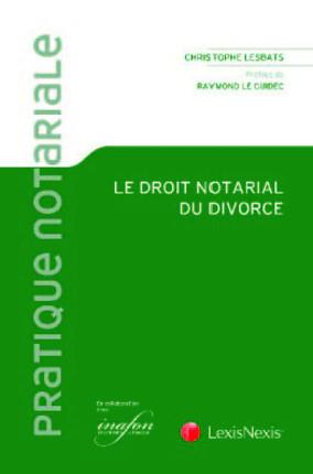 LE DROIT NOTARIAL DU DIVORCE - PREFACE RAYMOND LE GUIDEC