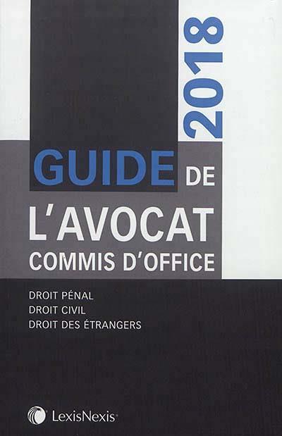 GUIDE DE L AVOCAT COMMIS D OFFICE 2018 - DROIT PENAL  DROIT CIVIL  DROIT DES ETRANGERS