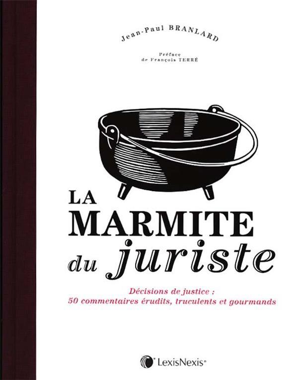 LA MARMITE DU JURISTE - DECISIONS DE JUSTICE : 50 COMMENTAIRES ERUDITS, TRUCULENTS ET GOURMANDS. PRE