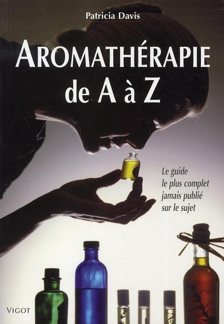 AROMATHERAPIE DE A A Z LE GUIDE LE PLUS COMPLET JAMAIS PUBLIE SUR LE SUJET