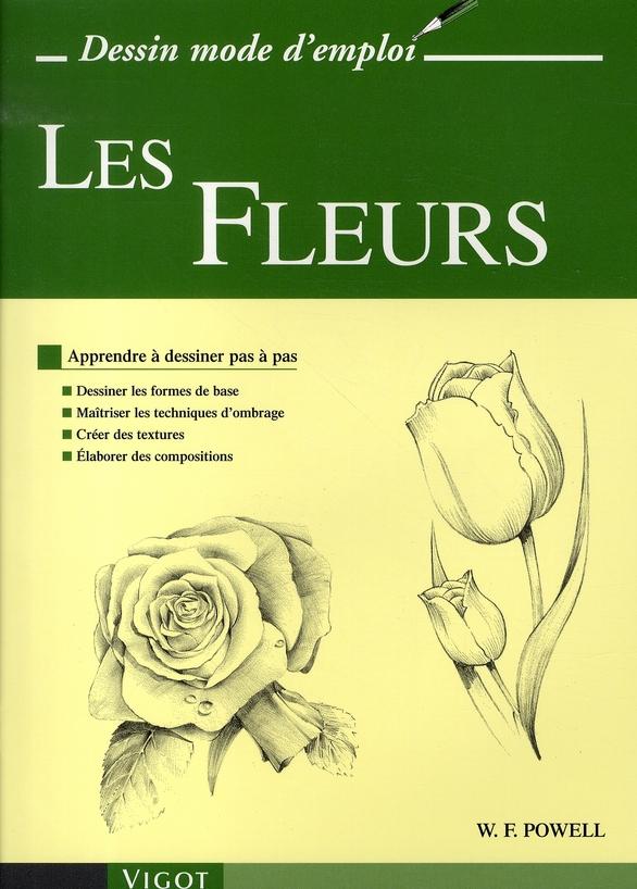 LES FLEURS - APPRENDRE A DESSINER PAS A PAS : DESSINER LES FORMES DE BASE, MAITRISER LES TECHNIQUES