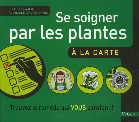 SE SOIGNER PAR LES PLANTES A LA CARTE - TROUVEZ LE REMEDE QUI VOUS CONVIENT !