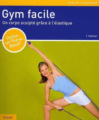 GYM FACILE UN CORPS SCULPTE GRACE A L'ELASTIQUE