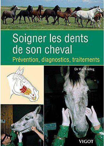 SOIGNER LES DENTS DE SON CHEVAL PREVENTION, DIAGNOSTICS, TRAITEMENTS