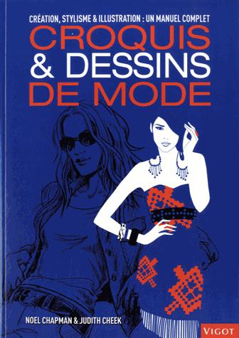 CROQUIS & DESSINS DE MODE CREATION, STYLISME & ILLUSTRATION - UN MANUEL COMPLET