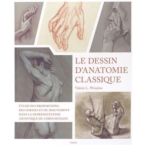 LE DESSIN D'ANATOMIE CLASSIQUE ETUDE DES PROPORTIONS, DES FORMES ET DU MOUVEMENT DANS LA REPRESENTAT