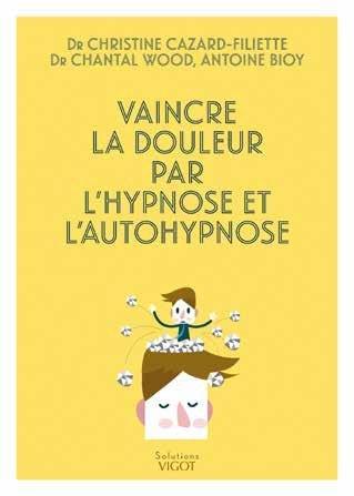 VAINCRE LA DOULEUR PAR L'HYPNOSE ET L'AUTO-HYPNOSE