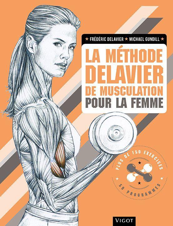 LA METHODE DELAVIER DE MUSCULATION POUR LA FEMME - EXERCICES ET PROGRAMMES DE MUSCULATION POUR RENFO