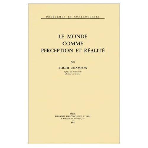 LE MONDE COMME PERCEPTION ET REALITE