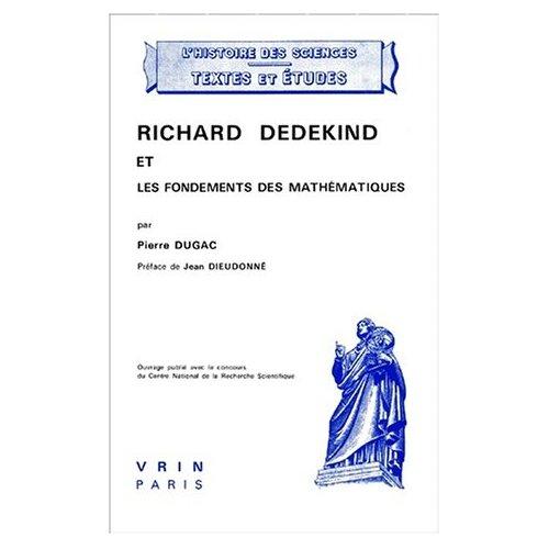 RICHARD DEDEKIND ET LES FONDEMENTS DES MATHEMATIQUES, AVEC DE NOMBREUX TEXTES INEDITS