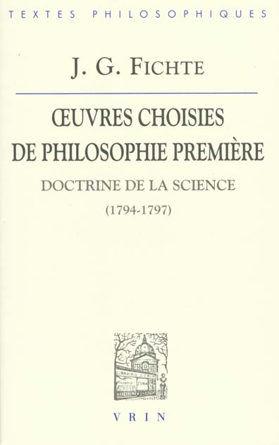 OEUVRES CHOISIES DE PHILOSOPHIE PREMIERE DOCTRINE DE LA SCIENCE (1794-1797)