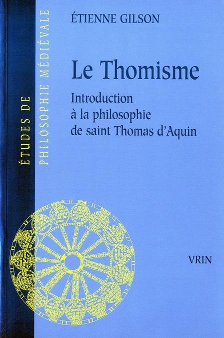 LE THOMISME INTRODUCTION A LA PHILOSOPHIE DE SAINT THOMAS D'AQUIN