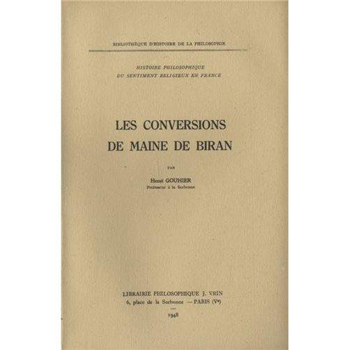 HISTOIRE PHILOSOPHIQUE DU SENTIMENT RELIGIEUX EN FRANCE T 2,  LES CONVERSIONS DE MAINE DE BIRAN