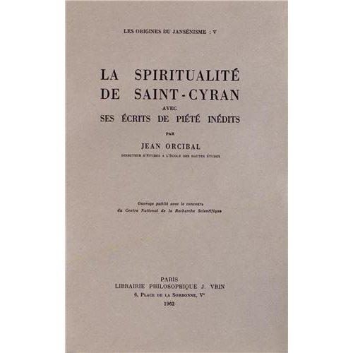 LES ORIGINES DU JANSENISME T V, LA SPIRITUALITE DE SAINT-CYRAN AVEC SES ECRITS DE PIETE INEDITS