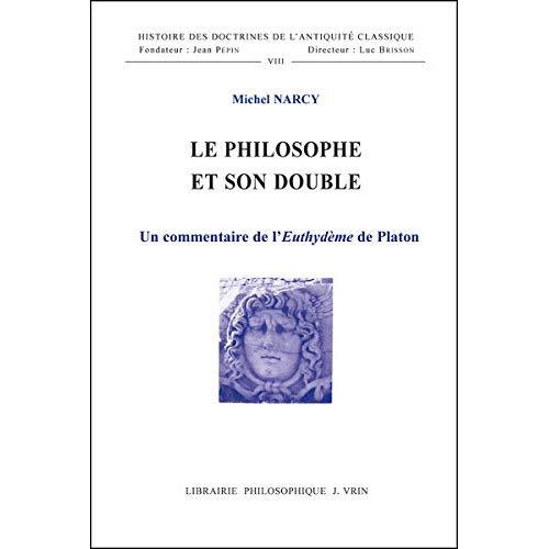 LE PHILOSOPHE ET SON DOUBLE UN COMMENTAIRE DE L'EUTHYDEME DE PLATON
