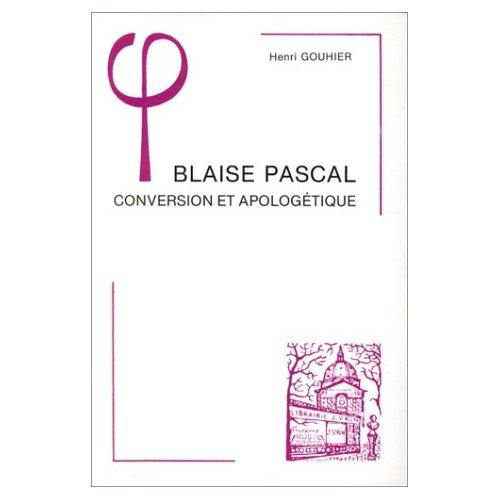 BLAISE PASCAL  CONVERSION ET APOLOGETIQUE