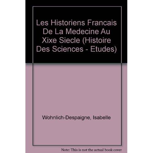 LES HISTORIENS FRANCAIS DE LA MEDECINE AU XIXE SIECLE