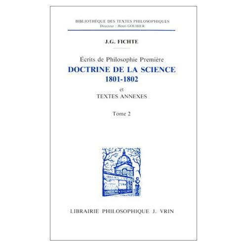 ECRITS DE PHILOSOPHIE PREMIERE DOCTRINE DE LA SCIENCE (1801-1802), ET TEXTES ANNEXES