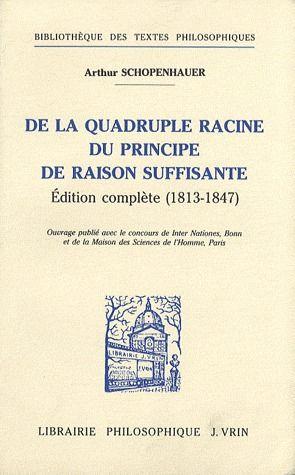 DE LA QUADRUPLE RACINE DU PRINCIPE DE RAISON SUFFISANTE (VERSIONS 1813 ET 1847)