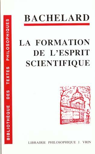 LA FORMATION DE L'ESPRIT SCIENTIFIQUE CONTRIBUTION A UNE PSYCHANALYSE DE LA CONNAISSANCE OBJECTIVE
