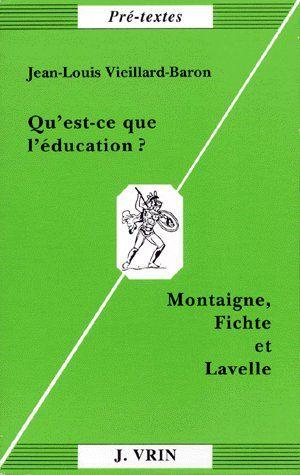 QU'EST-CE QUE L'EDUCATION? MONTAIGNE, FICHTE, LAVELLE