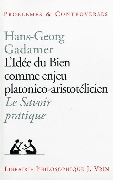 L'IDEE DU BIEN COMME ENJEU PLATONICO-ARISTOTELICIEN SUIVI DE  SAVOIR PRATIQUE