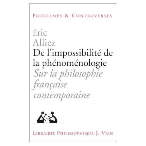 DE L'IMPOSSIBILITE DE LA PHENOMENOLOGIE SUR LA PHILOSOPHIE FRANCAISE CONTEMPORAINE