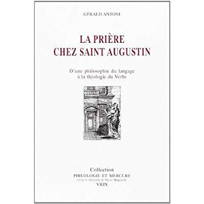 LA PRIERE CHEZ SAINT AUGUSTIN D'UNE PHILOSOPHIE DU LANGAGE A LA THEOLOGIE DU VERBE