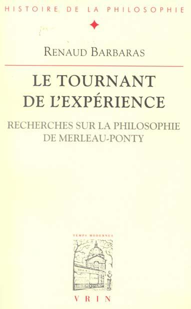 LE TOURNANT DE L'EXPERIENCE RECHERCHES SUR LA PHILOSOPHIE DE MERLEAU-PONTY