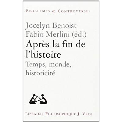 APRES LA FIN DE L'HISTOIRE TEMPS, MONDE, HISTORICITE