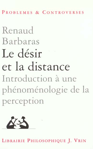 LE DESIR ET LA DISTANCE INTRODUCTION A UNE PHENOMENOLOGIE DE LA PERCEPTION