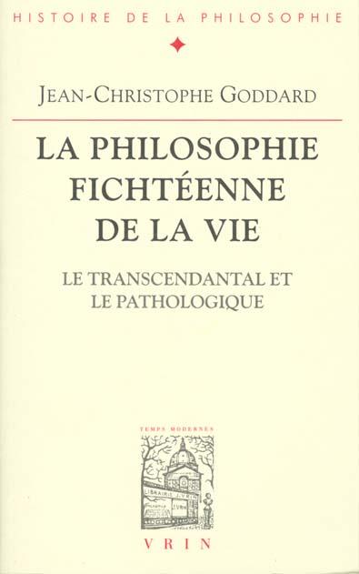 LA PHILOSOPHIE FICHTEENNE DE LA VIE LE TRANSCENDANTAL ET LE PATHOLOGIQUE
