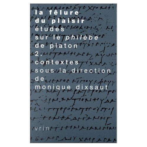LA FELURE DU PLAISIR ETUDES SUR LE PHILEBE DE PLATON T 2,  AUTOUR DU PHILEBE