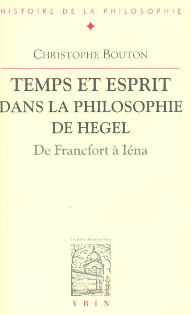 TEMPS ET ESPRIT DANS LA PHILOSOPHIE DE HEGEL DE FRANCFORT A IENA