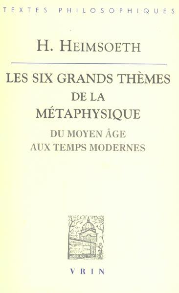 LES SIX GRANDS THEMES DE LA METAPHYSIQUE OCCIDENTALE DU MOYEN AGE AUX TEMPS MODERNES